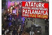 Atatürk Havalimanı'ndaki patlamayla ilgili flaş gelişme