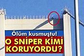 O sniper kimi koruyordu?