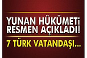 Yunan Hükümeti Resmen Açıkladı!7 Türk vatandaşı...