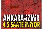 İzmir-Ankara arası yolculuk 4.5 saate iniyor