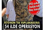 FETÖ'nün TSK yapılanmasına 54 ilde operasyon