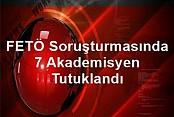 FETÖ soruşturmasında 7 akademisyen tutuklandı