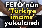 FETÖ'nün Türkiye imamı yakalandı