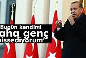 Cumhurbaşkanı Erdoğan: Bugün kendimi daha genç hissediyorum