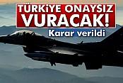 Türkiye artık onay beklemeyecek