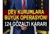Kamu kurum ve kuruluşlarda FETÖ operasyonu: 124 gözaltı kararı