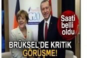 Erdoğan ve Merkel Brüksel'de görüşecek