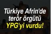 'Afrin'deki YPG mevzileri vuruldu'
