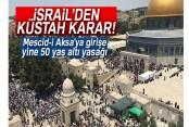 İsrail, Mescid-i Aksa'ya girişe yine 50 yaş altı yasağı koydu