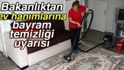 Bakanlıktan ev hanımlarına bayram temizliği uyarısı