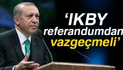 Cumhurbaşkanı Erdoğan: IKBY referandumdan vazgeçmeli