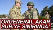 Genelkurmay Başkanı Orgeneral Akar Suriye sınırında