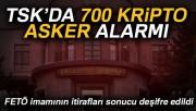 TSK'da 700 kripto asker alarmı