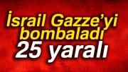 İsrail Gazze'yi bombaladı: 25 yaralı