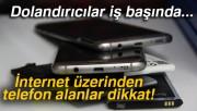İnternet üzerinden telefon alanlar dikkat!
