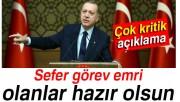 Cumhurbaşkanı Erdoğan: 'Sefer görev emri olanlar hazır olsun'