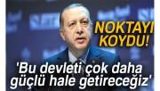 Cumhurbaşkanı Erdoğan: 'Bu devleti çok daha güçlü hale getireceğiz'