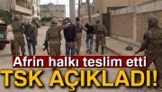 TSK açıkladı! Afrin halkı teslim etti