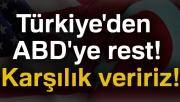 Türkiye'den ABD'ye rest: Karşılık veririz!