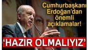 Cumhurbaşkanı Erdoğan: 'Hazır olmalıyız'