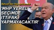 MHP Genel Başkanı Bahçeli: 'MHP yerel seçimde ittifak yapmayacaktır'
