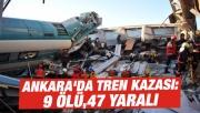 Ankara'da Tren Kazası: 9 Ölü, 47 Yaralı