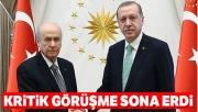 Cumhurbaşkanı Erdoğan Bahçeli görüşmesi sona erdi