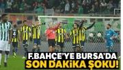 Bursaspor: 1 - Fenerbahçe: 1 (Maç sonucu)