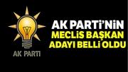 AK Parti'nin Meclis Başkan adayı belli oldu !