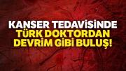 Kanser tedavisinde Türk doktordan devrim gibi buluş