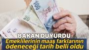 Bakan Selçuk: 'Emeklilerimize maaş farklarını 25 Temmuz'da ödeyeceğiz'