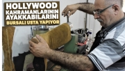 Hollywood kahramanlarının ayakkabılarını Bursalı usta yapıyor