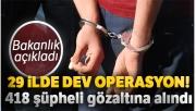 Bakanlık açıkladı... 29 ilde dev operasyon! 418 şüpheli gözaltına alındı