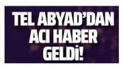 Tel Abyad'dan acı haber! 1 askerimiz şehit oldu ...