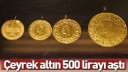 Çeyrek altın 500 lirayı aştı
