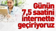 Günün 7,5 saatini internette geçiriyoruz