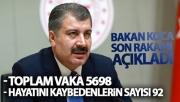 Bakan Fahrettin Koca: 'Toplam vaka sayımız 5698, can kaybımız 92'
