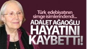 Yazar Adalet Ağaoğlu hayatını kaybetti