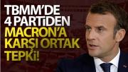 TBMM'de AK Parti, CHP, MHP ve İYİ Parti'den Fransa Cumhurbaşkanı Macron'a ortak tepki