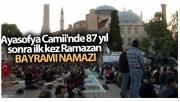 Ayasofya Camii'nde 87 yıl sonra ilk kez Ramazan Bayramı namazı kılındı