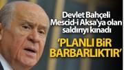 Devlet Bahçeli Mescid-i Aksa'ya olan saldırıyı kınadı