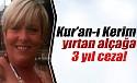 Kur'an-ı Kerim'i yırtan alçağa 3 yıl ceza!