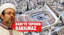 Mehmet Görmez: Kültürümüzde Kabe'yi tepeden izlemek yok