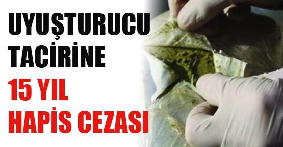 Uyuşturucu Tacirlerine 15 Yıl  Hapis Cezası