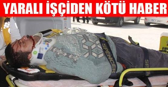 Yaralanan işçi hayatını kaybetti